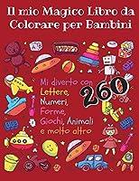 Il Mio Magico Libro da Colorare per Bambini - Mi diverto con lettere, numeri, forme, giochi, animali e molto altro -260: Tutta la famiglia sarà felice nel vedermi giocare