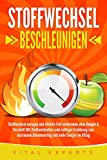 STOFFWECHSEL BESCHLEUNIGEN: Stoffwechsel anregen und effektiv Fett verbrennen ohne Hunger &...