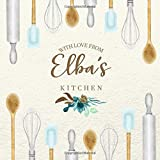 With Love From Elba's Kitchen: Personalized Empty Cookbook for Recipes | Write in Personal and Family Meals