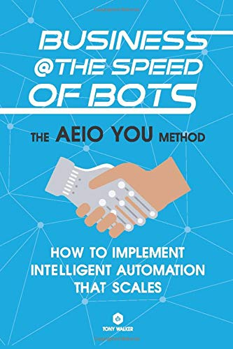 Business @ the Speed of Bots: Implement RPA (Robotic process automation) and IA in a fast and scalable way. Get ready for the new age of digital transformation