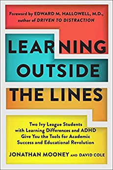 Learning Outside The Lines: Two Ivy League Students With Learning Disabilities And Adhd Give You The Tools F by [Jonathan Mooney, Dave Cole, Edward M. Hallowell]
