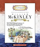 William Mckinley: Twenty-Fifth Presisent 1897-1901 (Getting to Know the US Presidents)