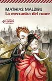 La meccanica del cuore (Universale economica Vol. 8162) (Italian Edition)