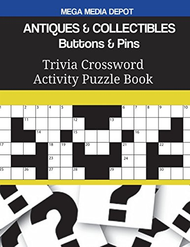 Compare Textbook Prices for ANTIQUES & COLLECTIBLES Buttons & Pins Trivia Crossword Activity Puzzle Book  ISBN 9781721629640 by Depot, Mega Media