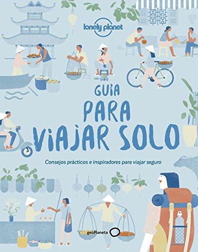 """Guía para viajar solo: Consejos prácticos e inspiradores para viajeros """"singles"""" (Viaje y aventura)"""