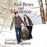 Red Bows and Mistletoe: A Lilac Novella - Pamela Ferguson