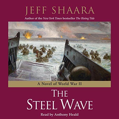 The Steel Wave     A Novel of World War II              By:                                                                                                                                 Jeff Shaara                               Narrated by:                                                                                                                                 Anthony Heald                      Length: 6 hrs and 8 mins     1 rating     Overall 5.0