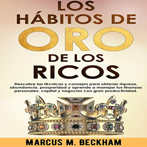Los Hábitos de Oro de los Ricos [Golden Habits of the Rich] Audiobook By Marcus M. Beckham cover art