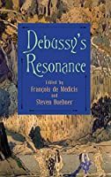 Debussy's Resonance (Eastman Studies in Music)