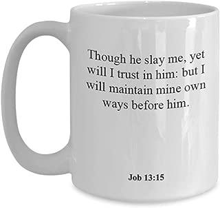 Job 13 15 Coffee Mug/Cup - Inspirational Bible Verse/Psalm Gift: