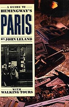 A Guide to Hemingway's Paris by [John Leland, Walking Tours]