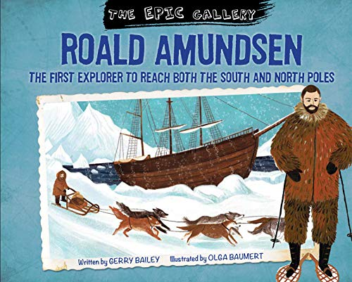 Roald Amundsen : The first explorer to reach both the south and north poles (The Epic Gallery) (English Edition)