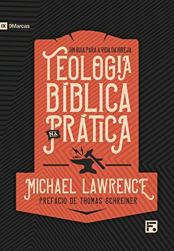 Teologia Bíblica Na Prática: Um Guia Para A Vida Da Igreja