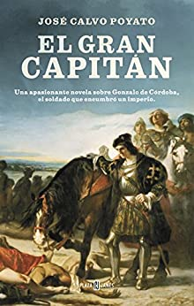 El Gran Capitán: Una apasionante novela sobre Gonzalo de Córdoba  el soldado que encumbró un imperio PDF EPUB Gratis descargar completo