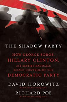 The Shadow Party  How George Soros Hillary Clinton and Sixties Radicals Seized Control of the Democratic Party