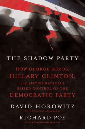 The Shadow Party: How George Soros, Hillary Clinton, and Sixties Radicals Seized Control of the Democratic Party (English Edition) eBook: Horowitz, David, Poe, Richard: Amazon.es: Tienda Kindle
