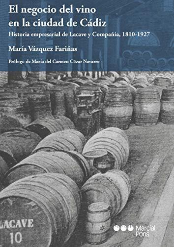 El negocio del vino en la ciudad de Cádiz: Historia empresarial de Lacave y Compañía, 1810-1927 (Varios)