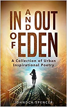 In and Out of Eden: A Collection of Urban Inspirational Poetry by [Johndca Spencer]