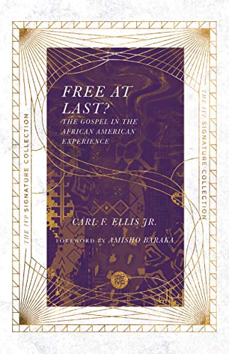 Free at Last?: The Gospel in the African American Experience (The IVP Signature Collection)