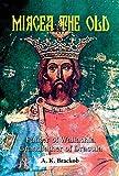 Mircea the Old: Father of Wallachia, Grandfather of Dracula