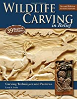 Wildlife Carving in Relief, Second Edition Revised and Expanded: Carving Techniques and Patterns by Lora Irish(2009-11-01)