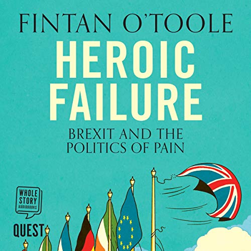 Heroic Failure: Brexit and the Politics of Pain audiobook cover art