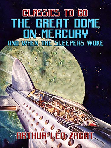 The Great Dome On Mercury And When The Sleepers Woke (Classics To Go) (English Edition)