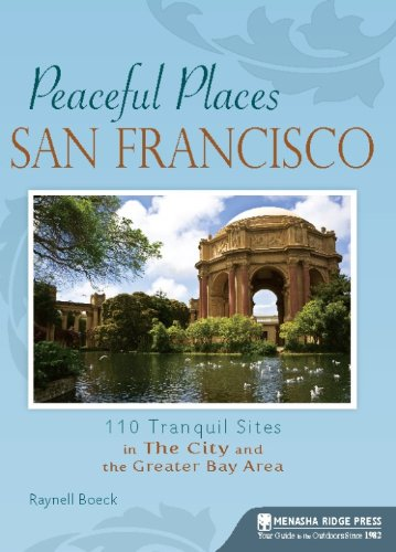 Peaceful Places: San Francisco: 100+ Tranquil Sites in The City and the Greater Bay Area: 300 [Idioma Inglés]: 110 Tranquil Sites in The City and the Greater Bay Area