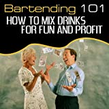 How to Make Money and Have Fun With Bartending and Drink Mixing