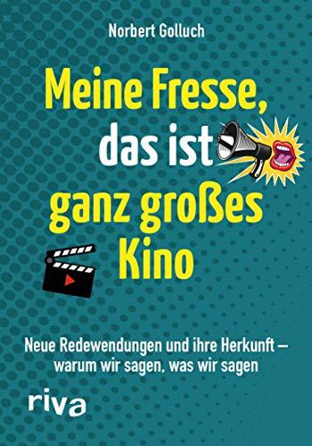 Meine Fresse, das ist ganz großes Kino: Neue Redewendungen und ihre Herkunft – warum wir sagen, was wir sagen
