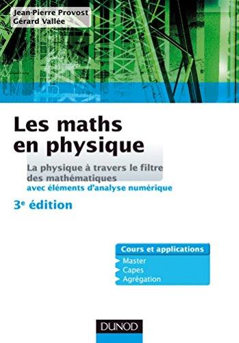 Les maths en physique : La physique à travers le filtre des mathématiques (avec éléments d'analyse numérique) (Concours enseignement)