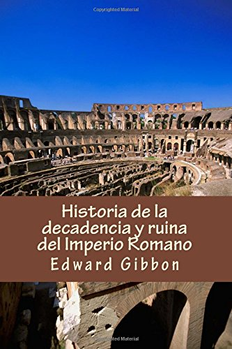 Historia de la decadencia y ruina del Imperio Romano (Spanish Edition)