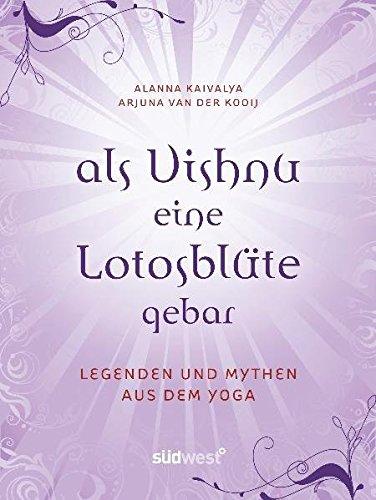 Als Vishnu eine Lotosblüte gebar – Legenden und Mythen aus dem Yoga