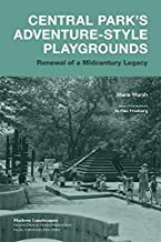 Central Park's Adventure-Style Playgrounds: Renewal of a Midcentury Legacy (Modern Landscapes: Transition & Transformation)