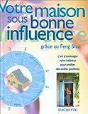 VOTRE MAISON SOUS BONNE INFLUENCE. Grâce au Feng Shui.