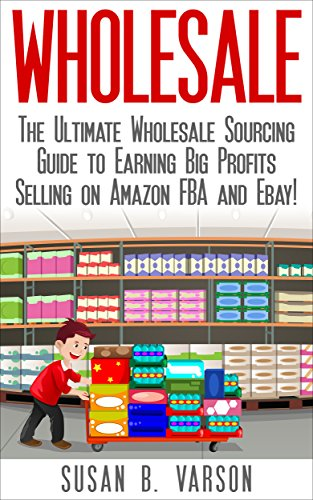 Amazon Com Wholesale The Ultimate Wholesale Sourcing Guide To Earning Big Profits On Amazon Fba And Ebay Wholesale Amazon Fba Selling On Amazon Amazon Business How To Sell On