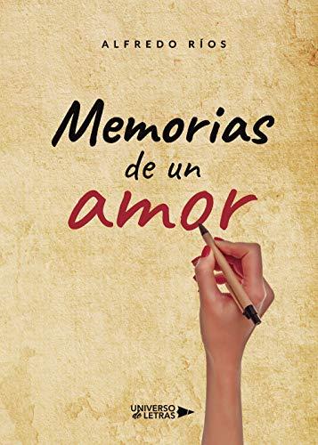 Memorias de un amor de Alfredo Ríos