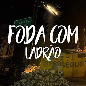Foda com Ladrão (feat. Dedé A+D1000 & MC Dricka)