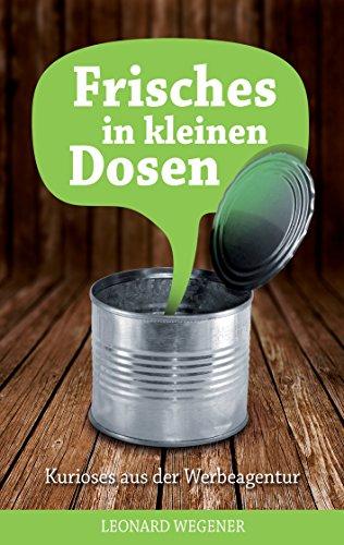 Frisches in kleinen Dosen: Kurioses aus der Werbeagentur (German Edition)