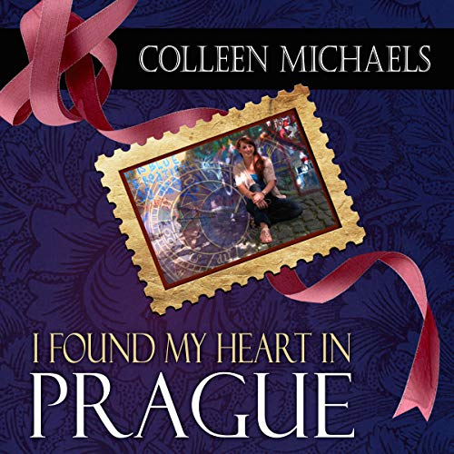I Found My Heart in Prague Audiobook By Colleen Michaels cover art