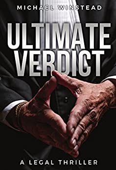 Ultimate Verdict: A Legal Thriller (Ultimate Legal Thrillers Book 1) by [Michael Winstead]
