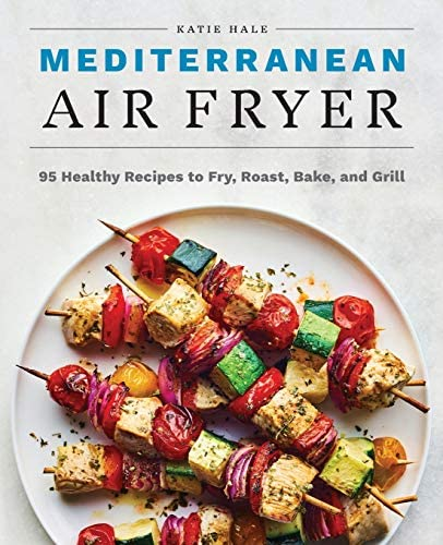 Mediterranean Air Fryer 95 Healthy Recipes to Fry Roast Bake and Grill product image