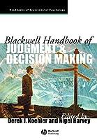 Blackwell Handbook of Judgment and Decision Making (Blackwell Handbooks of Experimental Psychology)