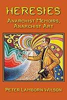 Heresies: Anarchist Memoirs, Anarchist Art by Peter Lamborn Wilson(2016-07-11)