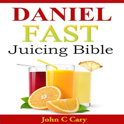 Daniel Fast Juicing Bible audiobook cover art