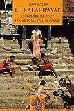 Le Kalaripayat - L'ancêtre de tous les arts martiaux d'Asie de Tiego Bindra (1 novembre 2005) Broché