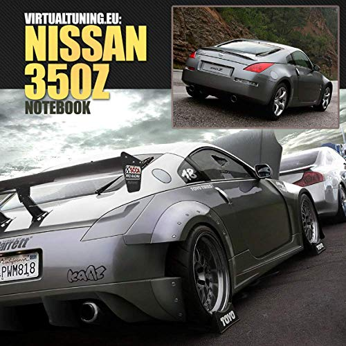 Nissan 350Z Notebook: Car Tuning Notebook, Photoshop, Virtual Tuning project (Virtual Tuning Notebooks, Band 9)