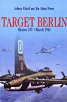 Target Berlin: Mission 250: 6 March 1944 (Greenhill Military Paperback)