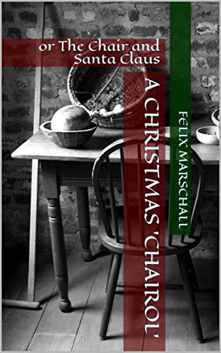 A Christmas 'Chairol': or The Chair and Santa Claus (English Edition)