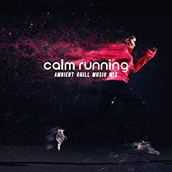 Calm Running Ambient Chill Music Mix